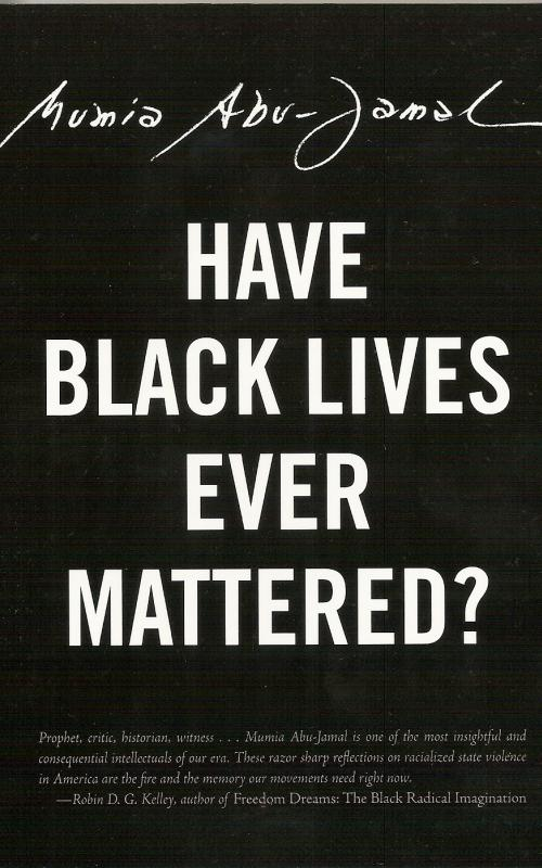HAVE BLACK LIVES EVER MATTERED? MUMIA ABU JAMAL