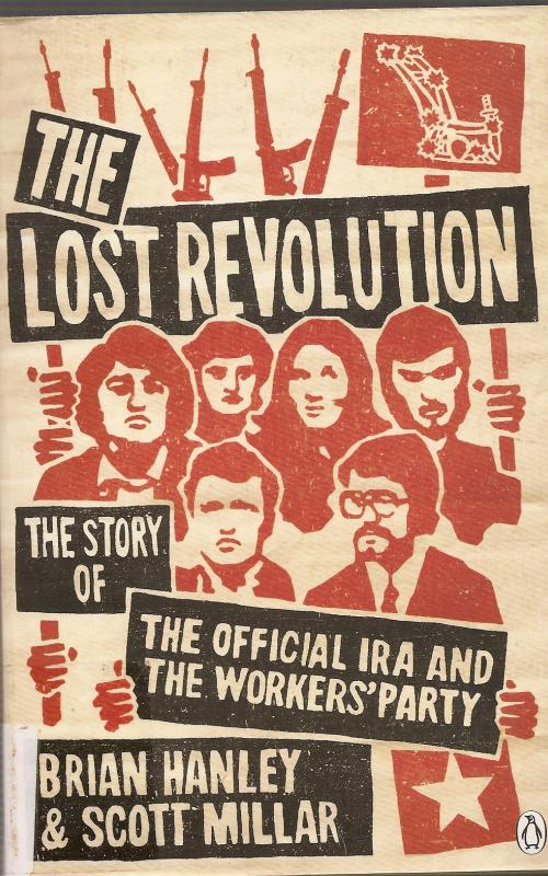 THE LOST REVOLUTION  THE STORY OF THE OFFICIAL IRA AND THE WORKERS PARTY